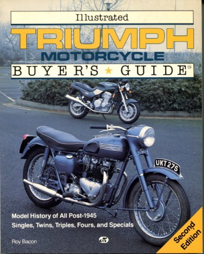 Illustrated Triumph Motorcycles Buyer's Guide: Model History of All Post-1945 Singles, Twins, Triples, Fours, and Specials (Illustrated Buyer's Guide) (1855790211) by Roy Bacon