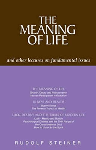The Meaning of Life: And Other Lectures on Fundamental Issues: Rudolf Steiner Press