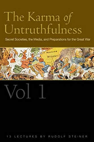 The Karma of Untruthfulness: v. 1: Secret Societies, the Media, and Preparations for the Great War:...