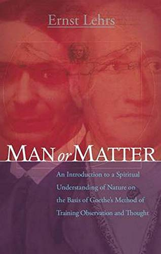 9781855843899: Man or Matter: An Introduction to a Spiritual Understanding of Nature on the Basis of Goethe's Method of Training Observation and Thought