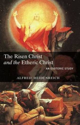 The Risen Christ and the Etheric Christ: Heidenreich, Alfred