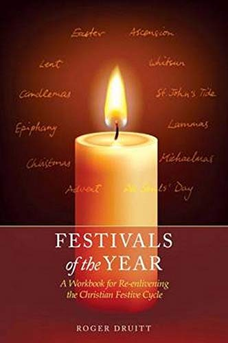 Festivals of the Year: A Workbook for Re-Enlivening the Christian Festive Cycle: Druitt, Roger