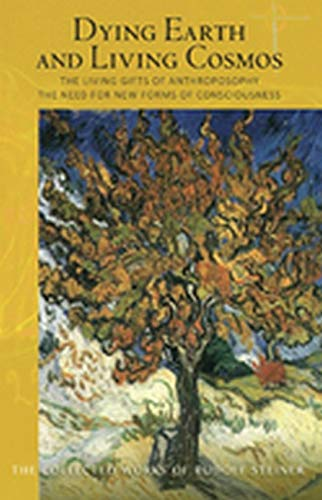 Dying Earth and Living Cosmos: The Living Gifts of Anthroposophy - The Need for New Forms of ...