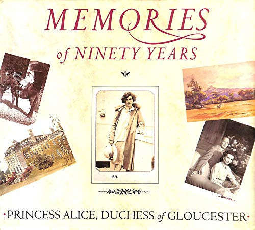 Memories of Ninety Years: Alice, Duchess of Gloucester