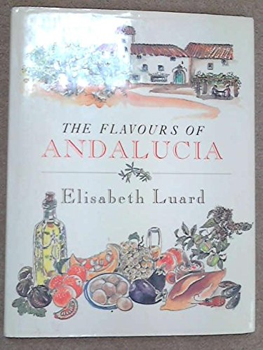 The flavours of Andalucia (9781855850637) by Elisabeth LUARD