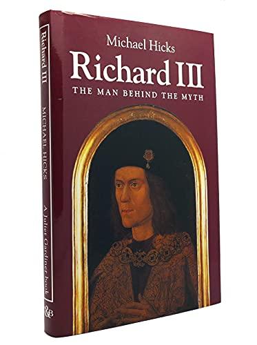 Richard III: The Man Behind the Myth: Michael Hicks