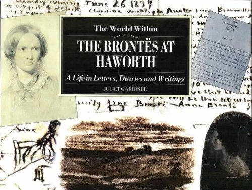 9781855851351: WORLD WITHIN (BRONTES): Brontes at Haworth - A Life in Letters, Diaries and Writings (Illustrated Letters)