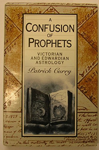 A Confusion of Prophets Victorian and Edwardian Astrology: Curry Patrick