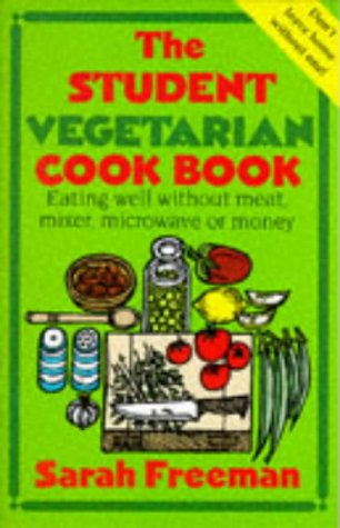 The Student Vegetarian Cookbook Eating Well Without Meat Mixer or Money