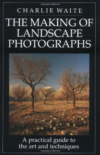 The Making of Landscape Photographs: A Practical: Charlie Waite