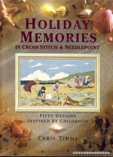 Holiday Memories in Cross Stitch and Needlepoint: Over Fifty Designs Inspired by Childhood: Chris ...