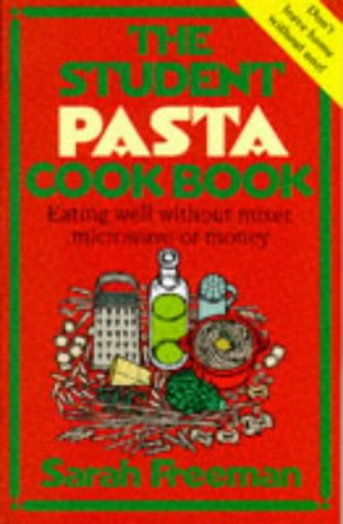 The Student Pasta Cookbook. Eating Well Without Mixer, Microwave or Money