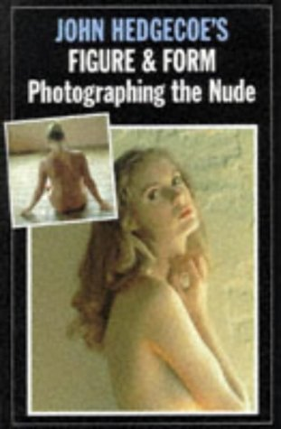 9781855852402: Figure and Form: Practical Guide to Photographing the Nude