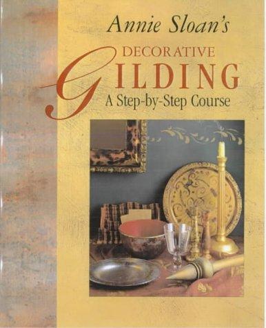 Annie Sloan's Decorative Gilding Course: Sloan, Annie