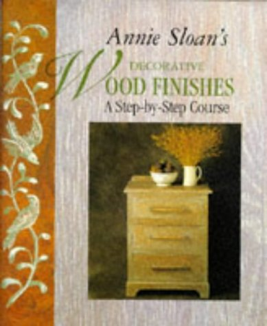 9781855852501: Annie Sloan's Decorative Wood Finishes: A Step-by-step Course