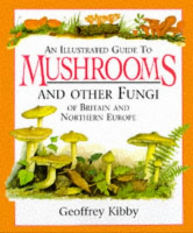 Illustrated Guide Mushrooms/Other Fungi: Kibby, Geoffrey