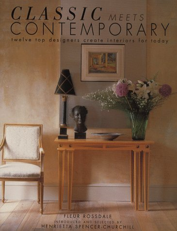 Classic Meets Contemporary: Twelve Top Designers Create Interiors for Today: Spencer-Churchill, ...