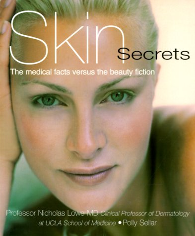 Skin Secrets: The Medical Facts Versus The Beauty Fiction: Lowe, Prof. Nicholas, Sellar, Polly