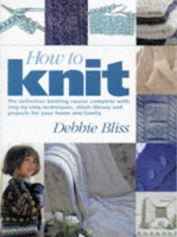 9781855856745: How to Knit: The Definitive Knitting Course Complete with Step-by-step Techniques, Stitch Libraries