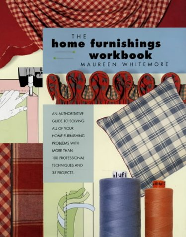 9781855857209: Home Furnishings Workbook: An Authoritative Guide to Solving All of Your Home Furnishing Problems with 100 Professional Techniques and 25 Original Projects