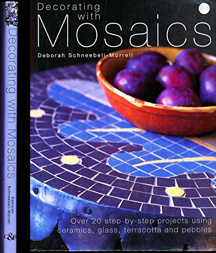 Decorating with Mosaics: Over 20 Step-by-step Projects Using Ceramics, Glass, Stones and Pebbles: ...