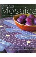 9781855857216: Decorating with Mosaics: Over 20 Step-by-step Projects Using Ceramics, Glass, Stones and Pebbles