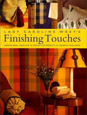 9781855857223: Lady Caroline Wrey's Finishing Touches: Inspirational and Practical Ideas For Embellishments For Your Home