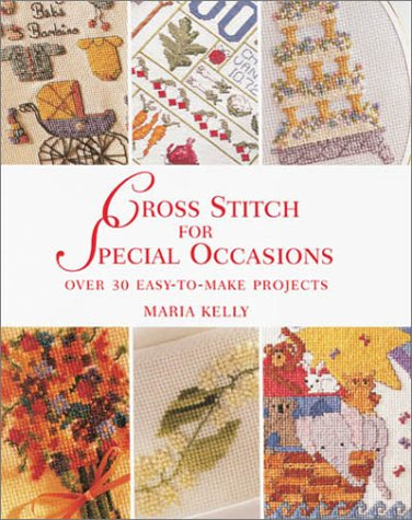 Cross Stitch for Special Occasions : Over 30 Easy-to-Make Projects: Kelly, Maria