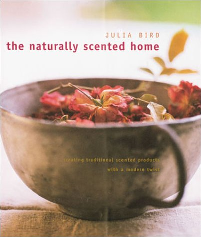 The Naturally Scented Home: Creating Traditional Scented Products with a Modern Twist (9781855857971) by Julia Bird