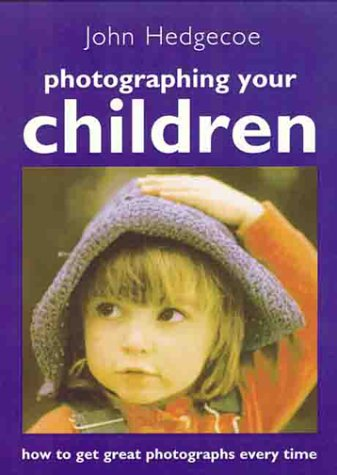 Photographing Your Children: How to Get Great Photographs Every Time: Hedgecoe, John