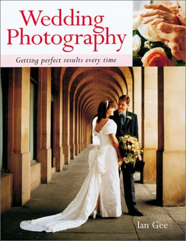 9781855858107: Wedding Photography: Getting Perfect Results Every Time