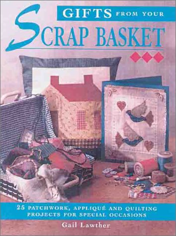 9781855858268: Gifts From Your Scrap Basket: 25 Patchwork, Applique and Quilting Projects for Special