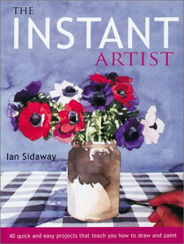 9781855858923: The Instant Artist: 40 Quick and Easy Projects that Teach You How to Draw and Paint