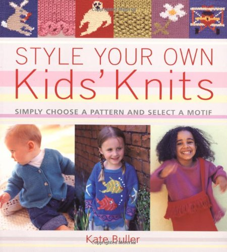 9781855859272: Style Your Own Kids' Knits: Simply Choose a Pattern and Select a Motif