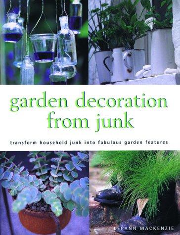 Garden Decorating from Junk: Leanne MacKenzien