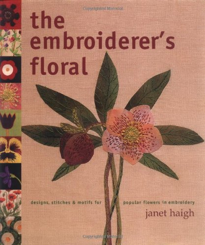 The Embroiderer's Floral: Designs, Stitches and Motifs for Popular Flowers in Embroidery (1855859750) by Janet Haigh