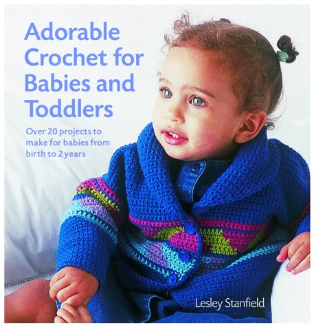 9781855859937: Adorable Crochet for Babies and Toddlers: 22 Projects to Make for Babies from Birth to Two Years
