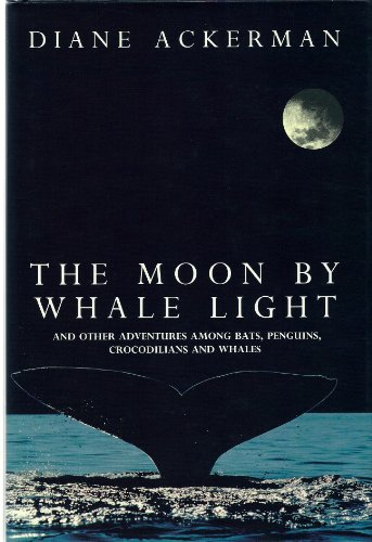 9781855920767: The Moon by Whale Light: And Other Adventures Among Bats, Penguins, Crocodilians and Whales
