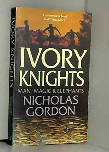 Ivory Knights: Man, Magic and Elephants: Nicholas Gordon