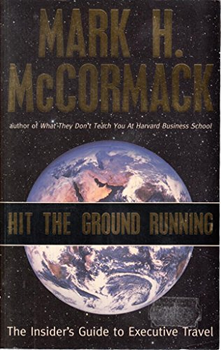 Hit the Ground Running : the Insider's Guide to Executive Travel: McCormack Mark H