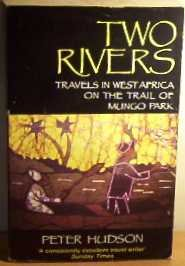 Two Rivers: Travels in West Africa on the Trail of Mungo Park.
