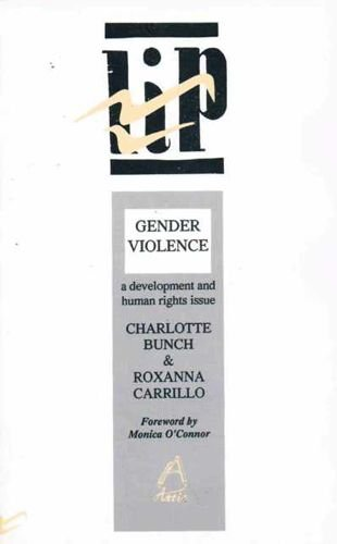 Gender Violence: A Development and Human Rights: Bunch, Charlotte