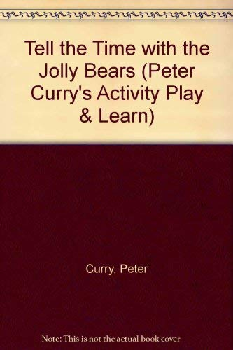 Tell the Time with the Jolly Bears (Peter Curry's Activity Play & Learn) (1855972697) by Peter Curry