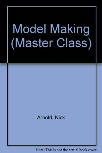 Model Making (Master Class) (9781855973183) by Nick Arnold; Vip Patel; Paul Young; Mike Braybrooke