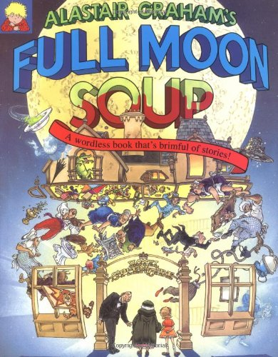9781856020718: Full Moon Soup: A Wordless Book That's Brimful of Stories