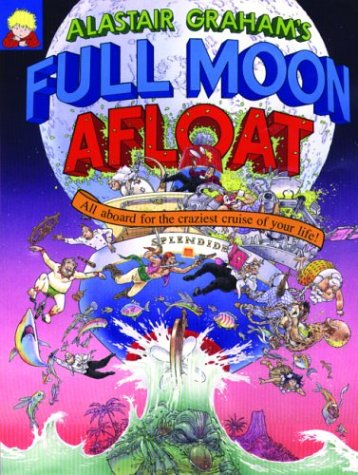 Alastair Graham's Full Moon Afloat: All Aboard for the Craziest Cruise of Your Life: Graham, ...