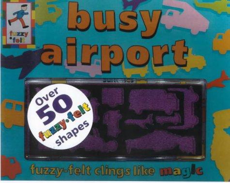 Fuzzy Felt Busy Airport (Fuzzy-felt Board Books) (9781856023702) by Kightley, Ros