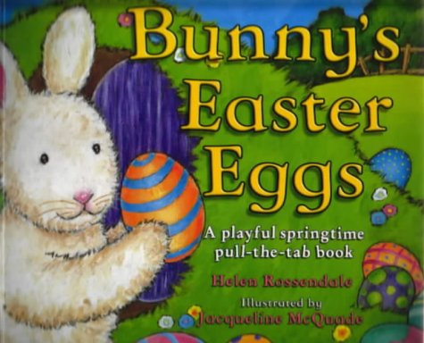 Bunny's Easter Eggs: A Playful Springtime Pull-the-Tab Book: Helen Rossendale