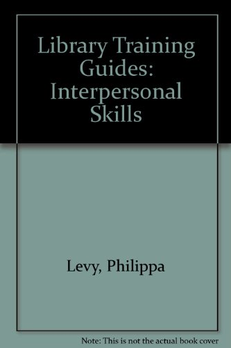 Interpersonal Skills (Library training guide): P. Levy