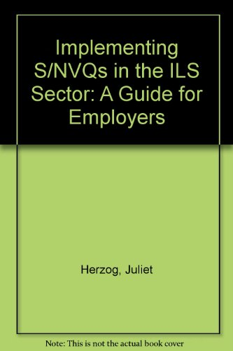 Implementing S/NVQs In The Information And Libary Sector: A Guide For Employers